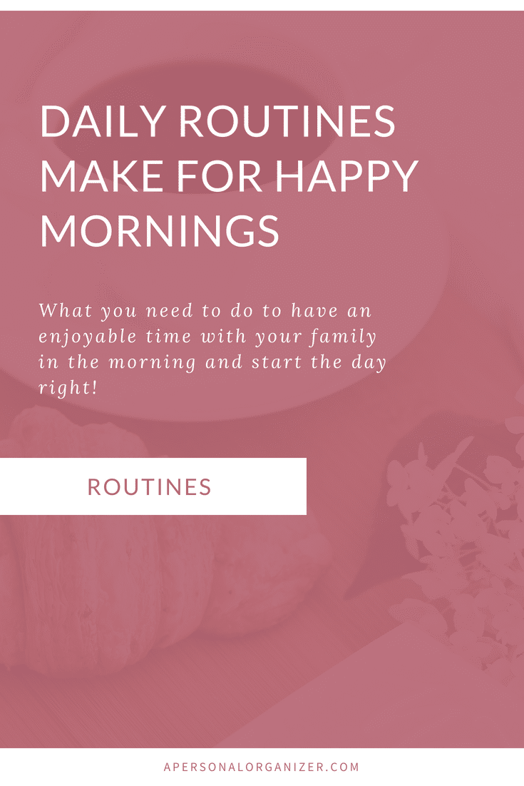 Daily routines make for great mornings. What to do to make sure your mornings run smoothly and everyone starts the day right! #organizing #routines #kids