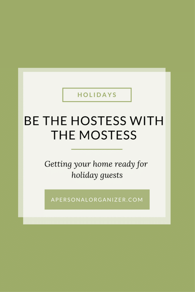 Be the hostess with the mostess. Preparing your house for holiday guests.
