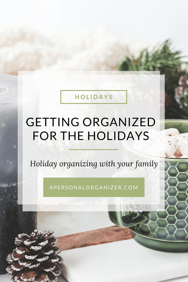 Getting organized for the holidays. Holiday organizing with your family.