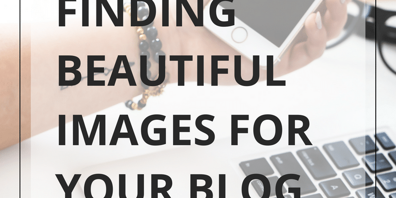 Finding beautiful images for your blog.