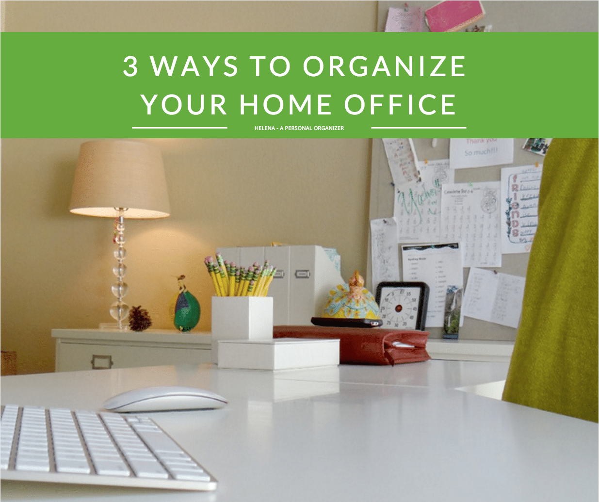 3 Ways To Organize Your Home Office Today