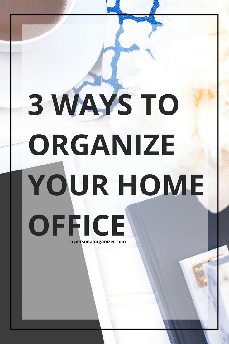3 Ways to Organize Your Home Office. 