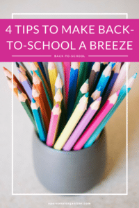 4 Tips to Make Back-to-School a Breeze