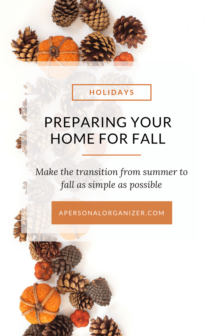 Preparing your home for Fall. Make the transition from summer to fall as simple as possible.