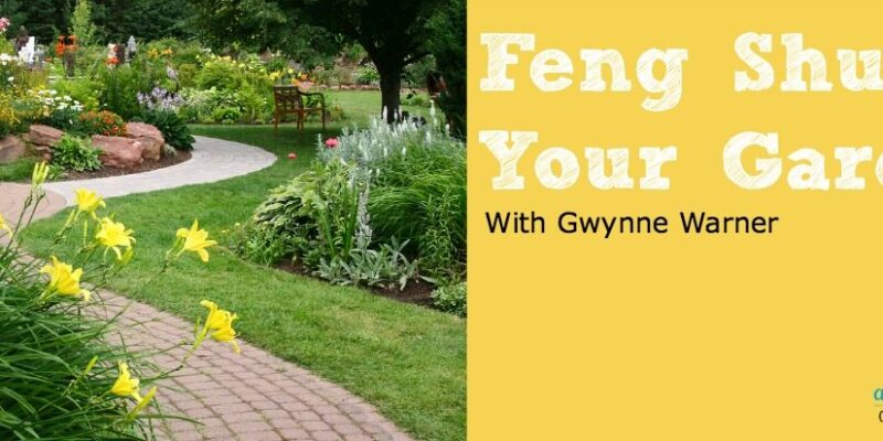 Feng Shui Your Garden: Create a healing and rejuvenating garden with Gwynne Warner's great tips!