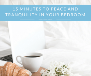 15 Minutes to Peace and Tranquility in Your Bedroom
