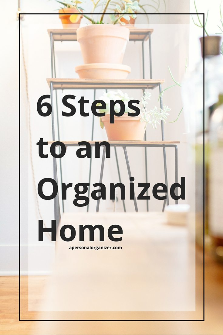6 steps to an organized home. Don't let the clutter monster get cozy in your home!
