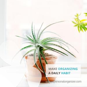 Make organizing a daily habit.