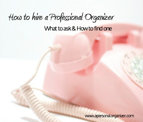 Hire An Organizer: How To Hire A Professional Organizer