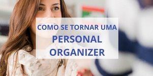 Como se tornar uma personal organizer