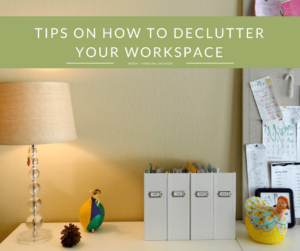 Tips on How to Declutter Your Workspace