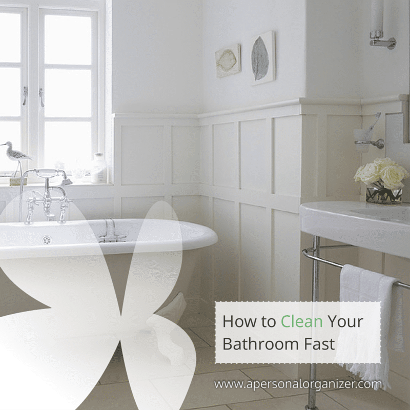 how to clean your bathroom fast a personal organizer