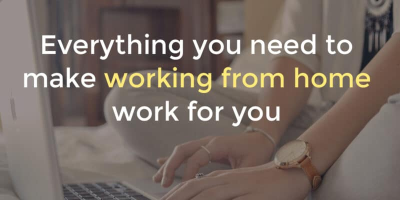 Everything you need to make work from home work for you