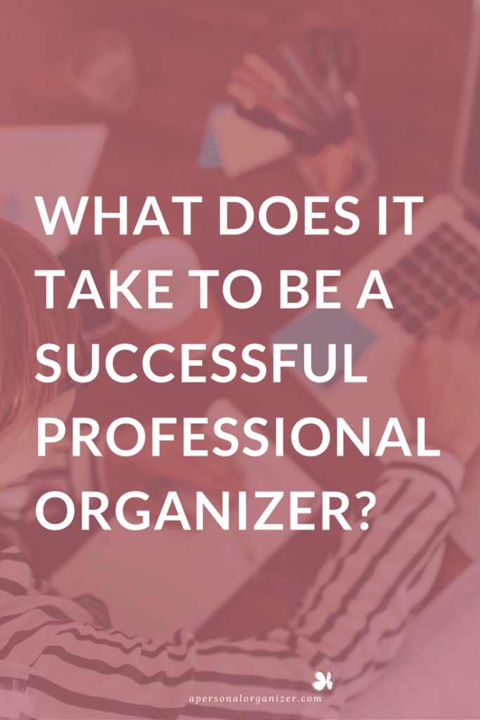 What Does It Take to Be a Successful Professional Organizer? All the information you need to get started for free.