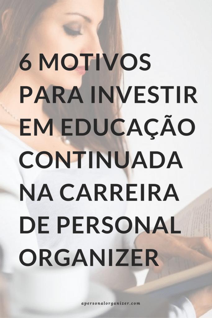Confira aqui porque a formação continuada é o melhor investimento para a sua carreira de personal organizer.