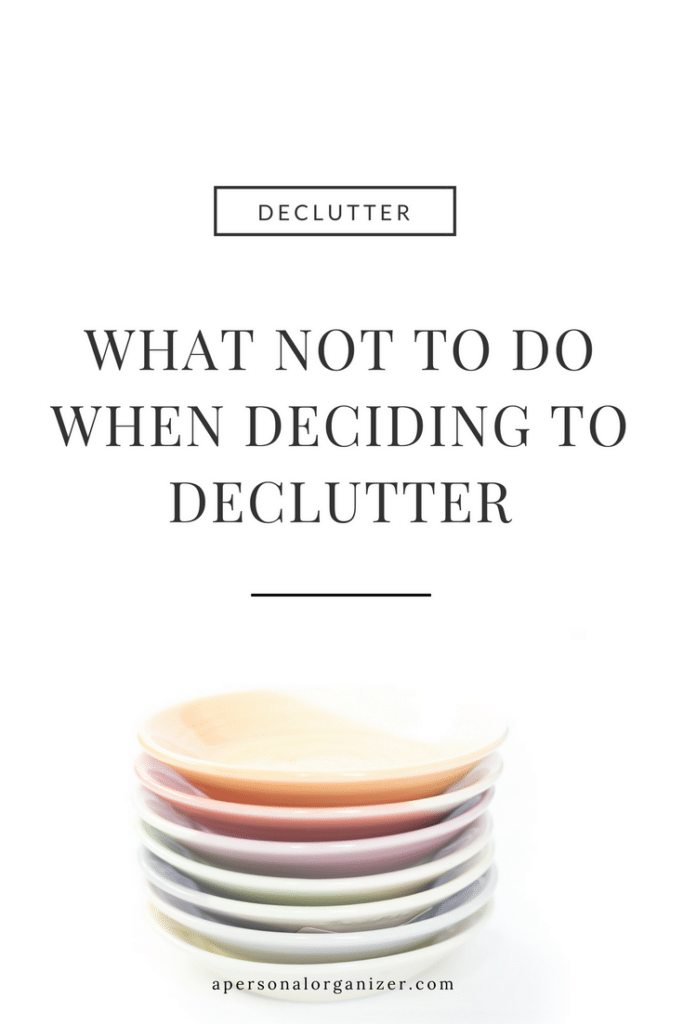 What not to do when deciding to declutter m