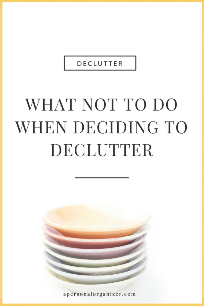What not to do when deciding to declutter.