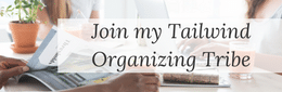 Join Tailwind Tribe for organizing bloggers.