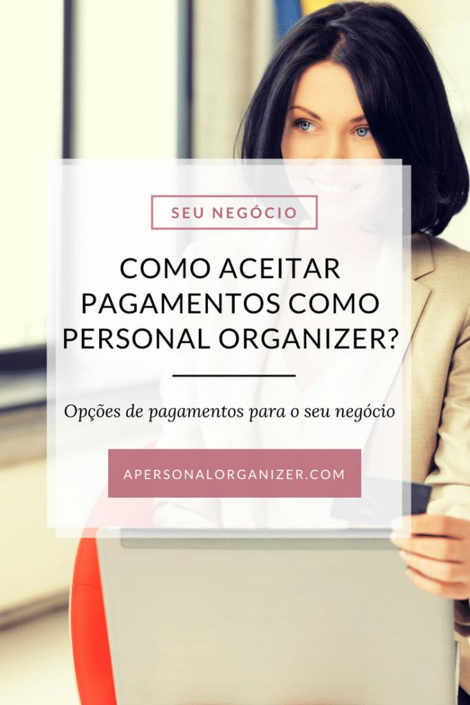 Como cobrar como personal organizer? Formas de pagamento para o seu negocio de organização.