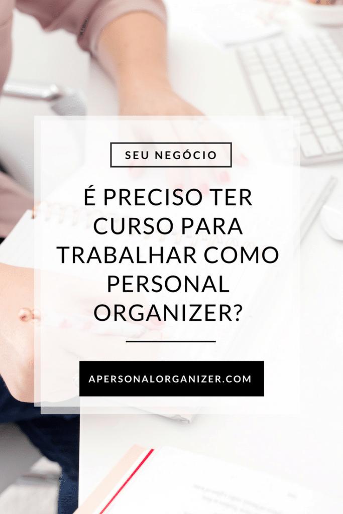 É Preciso Ter Curso Para Trabalhar Como Personal Organizer?
