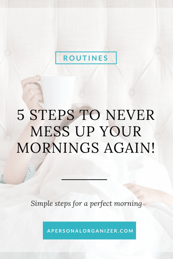 5 steps to never mess up your mornings again - A Personal Organizer