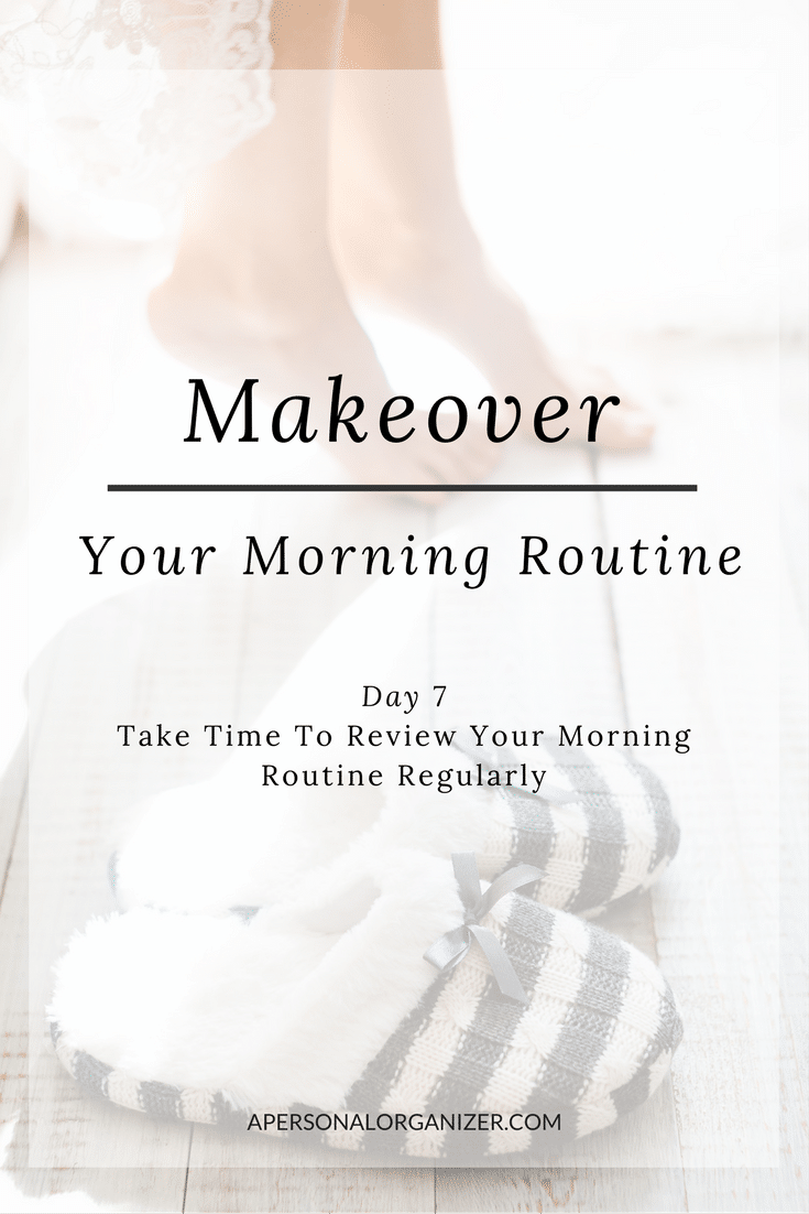 Actionable tips and strategies you can use every day to make the most of your mornings. Day #7 - Now that you have learned and implemented a new morning routine, take time to review and adjust it regularly.