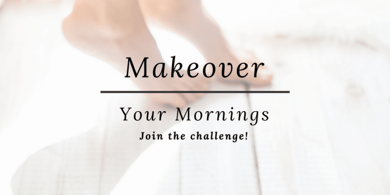 Makeover your morning routine. Actionable tips and strategies you can use every day to make the most of your mornings.