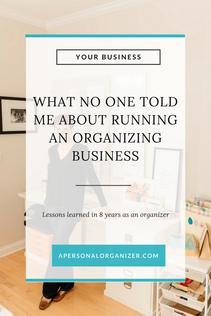What No One Told Me About Running An Organizing Business. Lessons learned in 8 years as a professional organizer and planning for the future. #personalorganizer #organizingbusiness