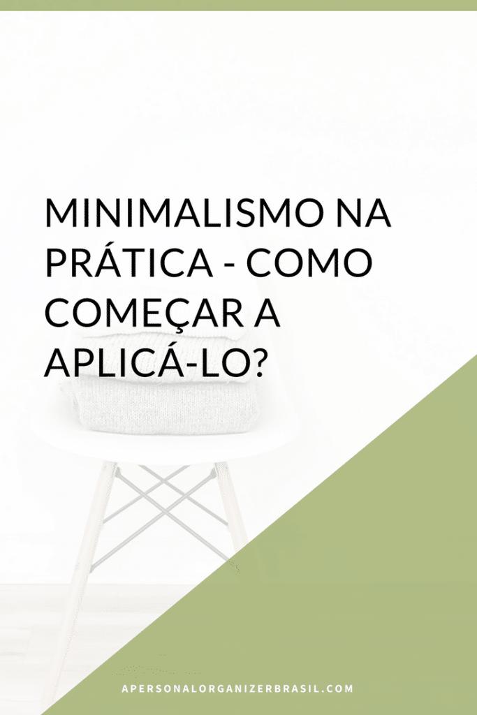 Minimalismo na prática - Como começar a aplicá-lo? Agora que você já sabe o que é o minimalismo e porque eu gosto tanto dele, descubra como começar a aplicá-lo em sua casa e sua vida!