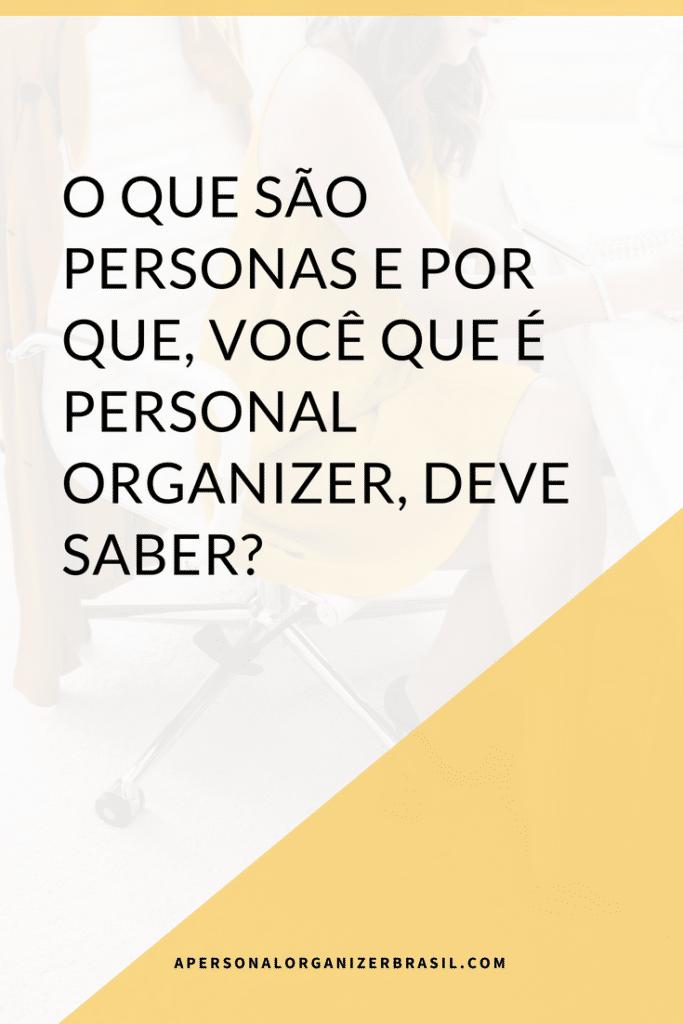 O Que São Personas E Por Que, Você Que É Personal Organizer, Deve Saber.