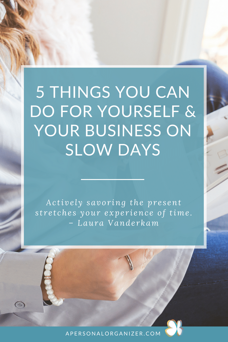 Are you going through a business slowdown? Here are 5 things you can do for yourself and your business on slow days.