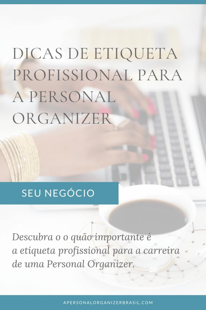 Dicas de etiqueta profissional para a personal organizer.