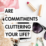 Are Commitments Cluttering Your Life? One of the ways clutter can manifest in our lives is on the commitments we make. Use these tips to declutter your calendar and your life.