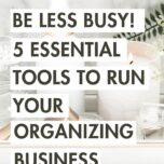 Be less busy 5 Essential tools to run your organizing business 2