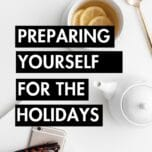 How to Mentally Prepare for the Holiday Season with These Simple Strategies. The holidays are right around the corner. Find out how to mentally prepare for the holiday season with these strategies and tips!