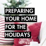 Preparing Your Home For The Holidays. These stress-free ways to get your home ready for the holidays will show you how to get in the holiday spirit without the overwhelm.