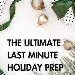 The Ultimate Last Minute Holiday Prep Checklist