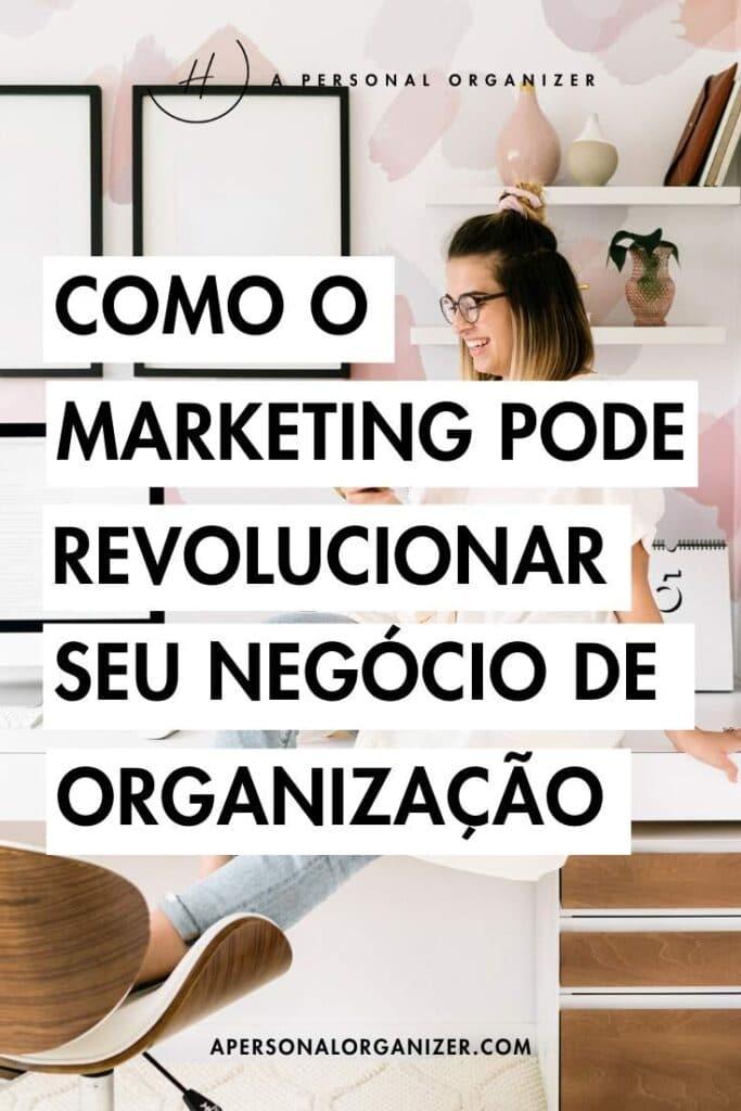 Como o marketing pode revolucionar o seu negócio de personal organizer.
