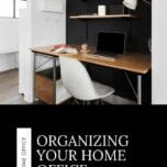 How to Organize Your Home Office.